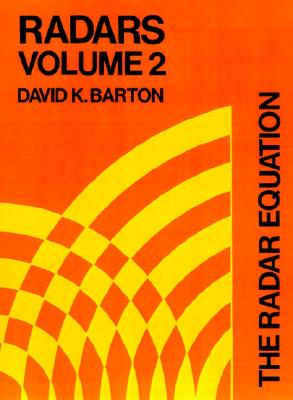 The Radar Equation (Radars) Vol. 2, David K. Barton