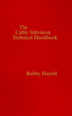 Cable Television Technical Handbook (Artech House Telecommunications Library), Harrell, Bobby