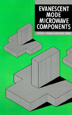 Evanescent Mode Microwave Components (Artech House Microwave Library), George F. Craven
