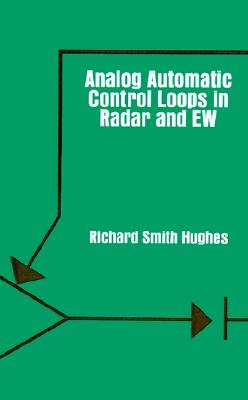 Analog Automatic Control Loops in Radar and EW (Artech House Communication & Electronic Defense Library), Hughes, Richard Smith