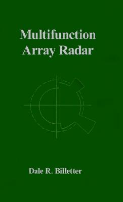 Multifunction Array Radar (Artech House Radar Library) (Artech House Radar Library (Hardcover)), Dale R. Billetter