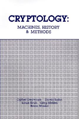 Cryptology: Machines, History, & Methods (Artech House Cryptology Series), Deavours, Cipher A.; Kruh, Louis; Kahn, David A.