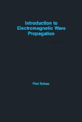 Introduction to Electromagnetic Wave Propagation (Artech House Remote Sensing Library), Rohan, Paul