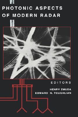Photonic Aspects of Modern Radar (Artech House Radar Library), Henry Zmuda; Edward N. Toughlian