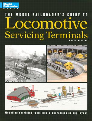 Model Railroader's Guide to Locomotive Servicing Terminals (English and 1964/ Special), McGuirk, Marty; McGuirk, Martin J