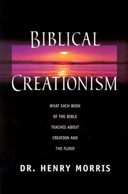 Image for Biblical Creationism : What Each Book of the Bible Teaches About Creation & the Flood