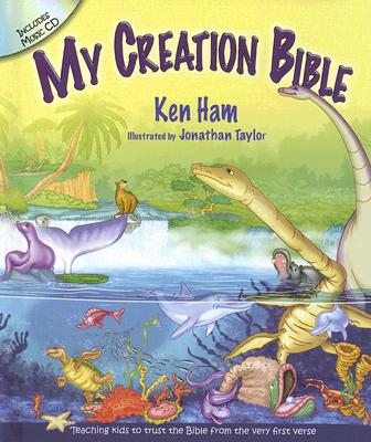 My Creation Bible: Teaching Kids to Trust the Bible from the Very First Verse, Ken Ham