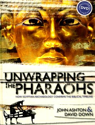 Unwrapping the Pharaohs: How Egyptian Archaeology Confirms the Biblical Timeline, ASHTON, John; DOWN, David