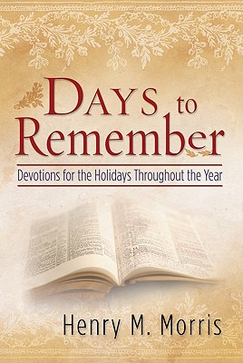 Days to Remember : Devotions for the Holidays Throughout the Year, HENRY M. MORRIS