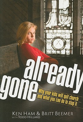 Already Gone: Why your kids will quit church and what you can do to stop it, Ken Ham, Britt Beemer, with Todd Hillard
