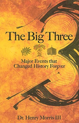 The Big 3 - Major Events that Changed History Forever, Dr. Henry Morris III