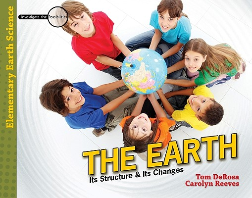 Image for The Earth: Its Structure and Its Changes (Investigate the Possibilities: Elementary Earth Science)