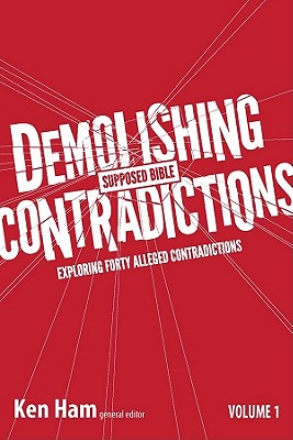 Demolishing Supposed Bible Contradictions Volume 1, Ken Ham