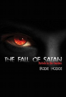 The Fall of Satan: Rebels in the Garden, Bodie Hodge