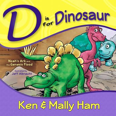 D is for Dinosaur: Noah's Ark and the Genesis Flood, Ken Ham, Mally Ham