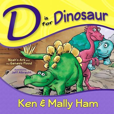 D is for Dinosaur: Noah's Ark and the Genesis Flood, Ken Ham, Mally Ham