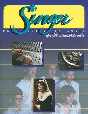 Image for The Singer: Perspective in Music for Christian Schools