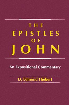 The Epistles of John: An Expositional Commentary, D. Edmond Hiebert