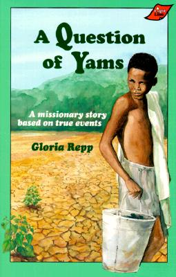 Question of Yams : A Missionary Story Based on True Events., GLORIA REPP, KARENT DANIELS, ROGER BRUCKNER