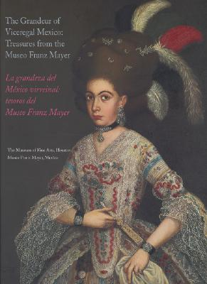 Image for GRANDEUR OF VICEREGAL MEXICO: TREASURES FROM THE MUSEO FRANZ MAYER LA GRANDEZA DEL MEXICO VIRREINAL: TESORES DEL MUSEO FRANZ MAYER
