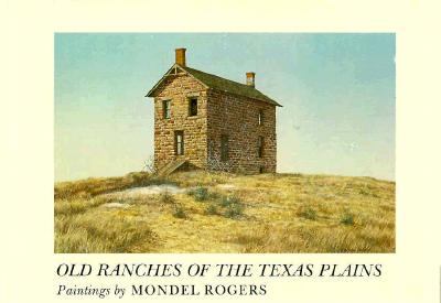 Old Ranches of the Texas Plains: Paintings by Mondel Rogers, Rogers, Mondel