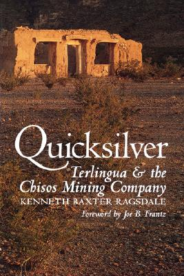Quicksilver: Terlingua and the Chisos Mining Company, Kenneth Baxter Ragsdale