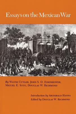 Essays on the Mexican War (Walter Prescott Webb Memorial Lectures, No. 20), Richmond, Douglas W. (editor)