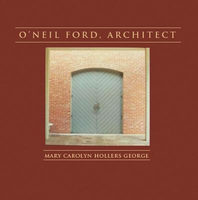 O'Neil Ford, Architect (Sara and John Lindsey Series in the Arts and Humanities), George, Mary Carolyn Hollers