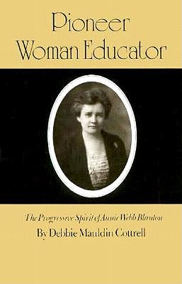 Image for Pioneer Woman Educator: The Progressive Spirit of Annie Webb Blanton (Centennial Series of the Association of Former Students, Texas A&M University)