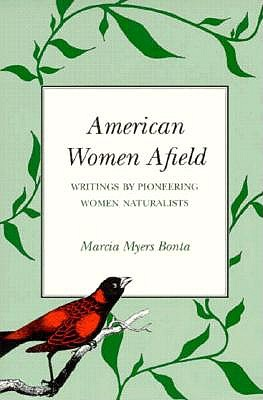 American Women Afield: Writings by Pioneering Women Naturalists (Louise Lindsey Merrick Natural Environment Series), Bonta, Marcia Myers