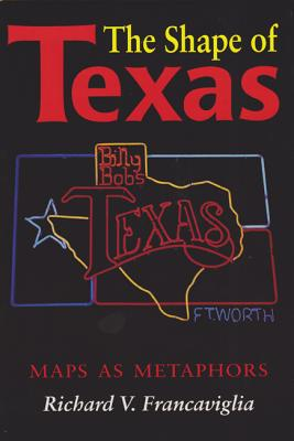 Image for The Shape of Texas: Maps as Metaphors