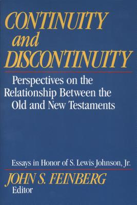 Continuity and Discontinuity: Perspectives on the Relationship Between the Old and New Testaments, John S. Feinberg