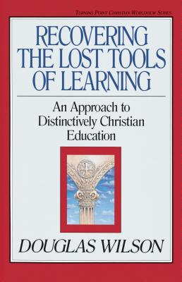 Image for Recovering the Lost Tools of Learning : An Approach to Distinctively Christian Education
