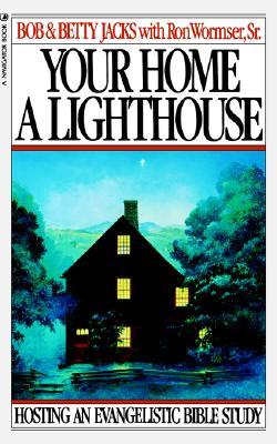 Your Home A Lighthouse: Hosting An Evangelistic Bible Study, Bob Jacks, Betty Jacks, Sr. Ron Wormser
