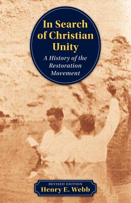 In Search of Christian Unity: A History of the Restoration Movement, Henry E. Webb