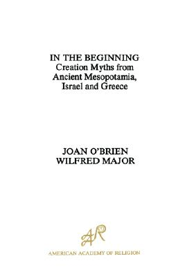 Image for In the Beginning: Creation Myths from Ancient Mesopotamia, Israel and Greece (American Academy of Religion)