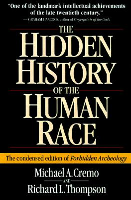 The Hidden History of the Human Race (The Condensed Edition of Forbidden Archeology), Richard L. Thompson; Michael A. Cremo