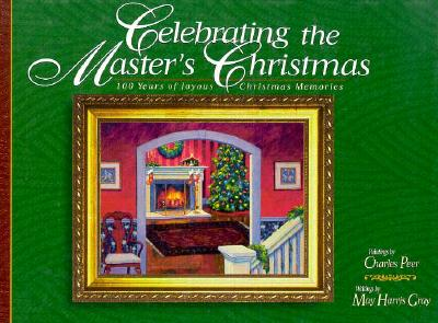 Celebrating the Master's Christmas: 100 Years of Joyous Christmas Memories, May Harris Gray