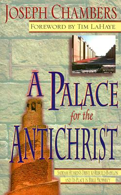 Image for A Palace for the Antichrist: Saddam Hussein's Drive to Rebuild Babylon and It's Place in Bible Prophecy