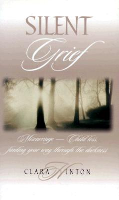 Image for Silent Grief: Miscarriage-Child Loss: Finding Your Way Through the Darkness
