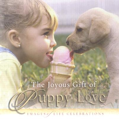 Image for JOYOUS GIFT OF PUPPY LOVE, THE: IMAGES OF LIFE CELEBRATIONS
