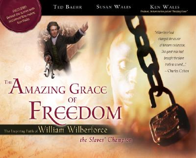 Image for The Amazing Grace of Freedom: The Inspiring Faith of William Wilberforce