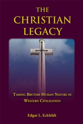 Image for The Christian Legacy: Taming Brutish Human Nature in Western Civilization