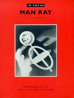 Image for IN FOCUS : MAN RAY : PHOTOGRAPHS FROM TH