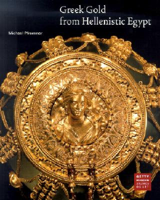 Image for Greek Gold from Hellenistic Egypt (Getty Museum Studies on Art)