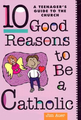 Image for 10 Good Reasons to Be a Catholic: A Teenager's Guide to the Church