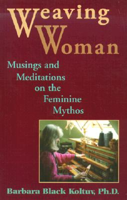 Image for Weaving Woman: Musings and Meditations on the Feminine Mythos