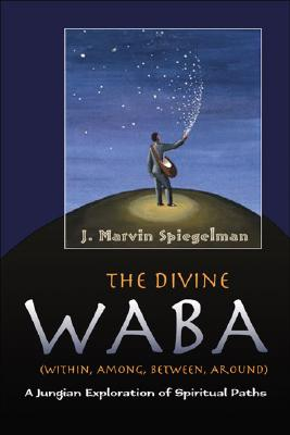 Image for The Divine Waba (Within, Among, Between and Around): A Jungian Exploration of Spiritual Paths