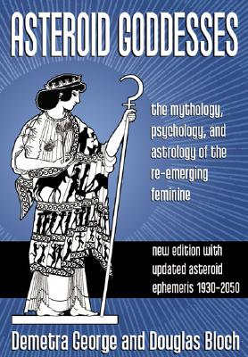 Image for Asteroid Goddesses: The Mythology, Psychology, and Astrology of the Re-Emerging Feminine