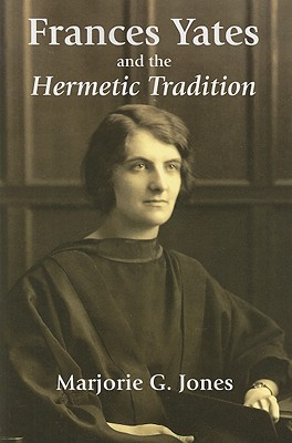 Frances Yates and the Hermetic Tradition, Jones, Marjorie G